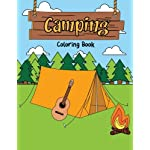 Camping Coloring Book: A Happy Camper Activity Book for Reel Cool People Who Love Road Trips in the RV, Believe Adventure is Out There, & Enjoy ... (Kids Camping Activity Book) (Volume 1)