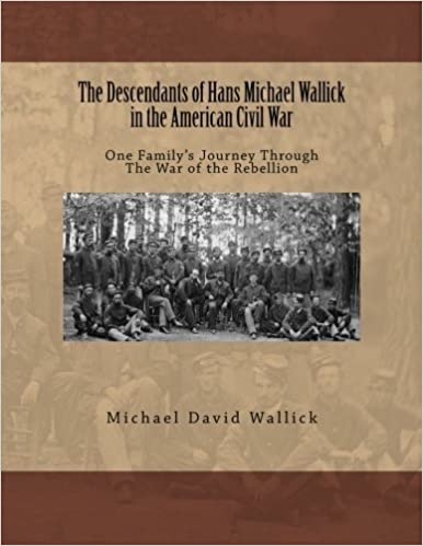 Book The Descendants of Hans Michael Wallick in the American Civil War: One Family's Journey Through The War of the Rebellion by Michael David Wallick (2012-05-31)