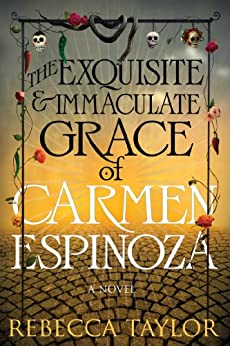 The Exquisite and Immaculate Grace of Carmen Espinoza by [Taylor, Rebecca]