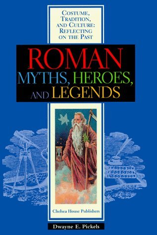 Roman Myths, Heroes & Legends (Costume, Tradition and Culture: Reflecting on the Past) by Dwayne E. Pickels (1999-01-02) ()