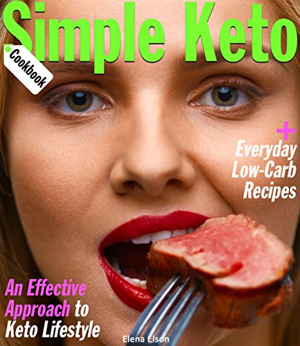 Simple Keto Cookbook: An Effective Approach to Keto Lifestyle, with Everyday Low-Carb Recipes by Elena Elson