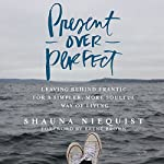 Present over Perfect: Leaving Behind Frantic for a Simpler, More Soulful Way of Living | Shauna Niequist