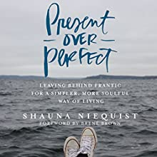 Present over Perfect: Leaving Behind Frantic for a Simpler, More Soulful Way of Living Audiobook by Shauna Niequist Narrated by Shauna Niequist