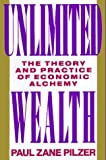 Unlimited Wealth: The Theory and Practice of Economic Alchemy by Paul Zane Pilzer (1990-12-09)