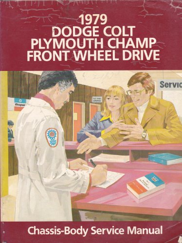 1979 Dodge Colt Plymouth Champ Front Wheel Drive; Chassis-Body Service Manual -