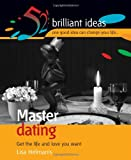 Master Dating: Get the Life and Love You Want (52 Brilliant Ideas)