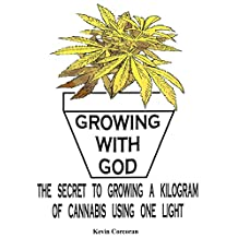GROWING WITH GOD: The secret to growing a kilogram of Cannabis using one light