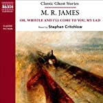 M. R. James: Oh, Whistle and I'll Come to You, My Lad (Naxos Classic Ghost Stories) | M. R. James