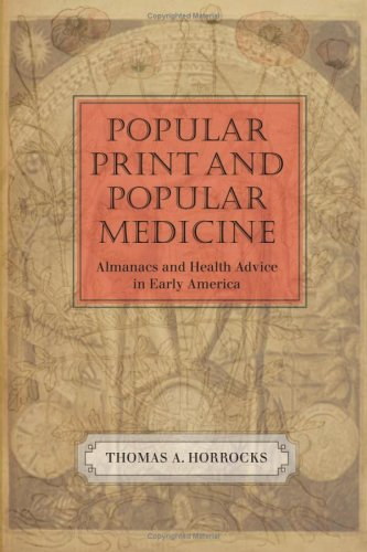 Download Popular Print and Popular Medicine: Almanacs and Health Advice in Early America (Studies in Print Culture and the History of the Book (Paperback)) PDF