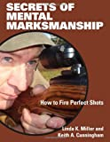 Secrets of Mental Marksmanship, Linda K. Miller and Keith Cunningham, 1581607210