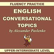 English, Conversational Topics, Upper-Intermediate: English, Fluency Practice, Intermediate Level Book 5   Alexander Pavlenko