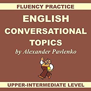 English, Conversational Topics, Upper-Intermediate Speech