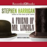 A Friend of Mr. Lincoln: A Novel | Stephen Harrigan