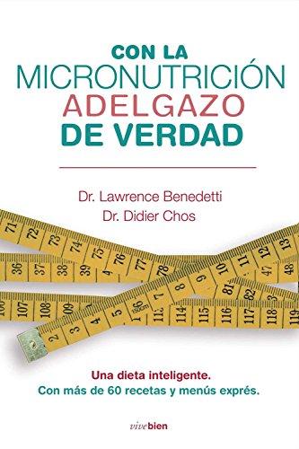 Con la micronutrición adelgazo de verdad de Laurence Benedetti, Didier Chos