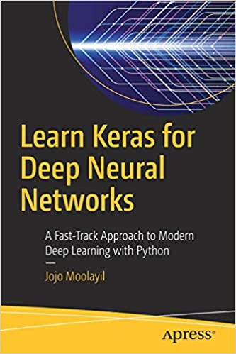 Learn Keras for Deep Neural Networks: A Fast-Track Approach