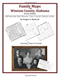Family Maps of Winston County, Alabama, Deluxe Edition : With Homesteads, Roads, Waterways, Towns, Cemeteries, Railroads, and More, Boyd, Gregory A., 142031341X