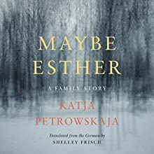 Maybe Esther: A Family Story Audiobook by Katja Petrowskaja Narrated by Emma Gregory