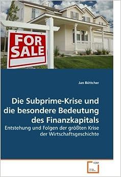 Die Subprime-Krise und die besondere Bedeutung des Finanzkapitals: Entstehung und Folgen der größten Krise der Wirtschaftsgeschichte