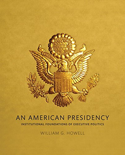An American Presidency Institutional Foundations of Executive Politics