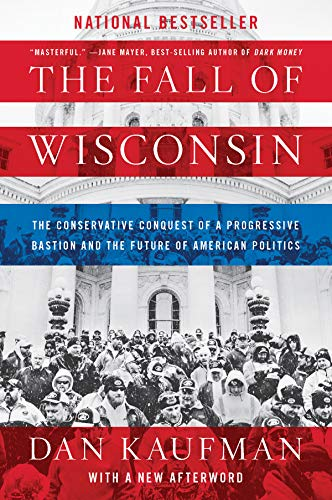 - The Fall of Wisconsin: The Conservative Conquest of a Progressive Bastion and the Future of American Politics