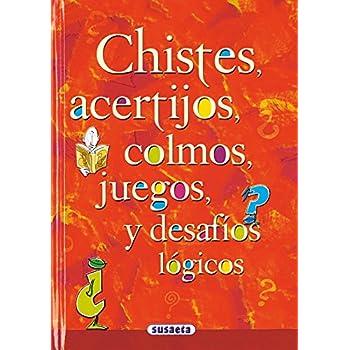 Chistes, acertijos, colmos, juegos y desafios logicos/ Jokes, Puzzles, Games and Logical Challenges (Spanish Edition)