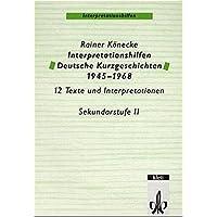 Interpretationshilfen Deutsche Kurzgeschichten 1945-1968: Klasse 11-13