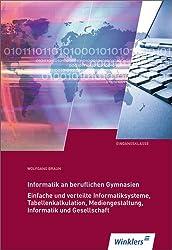 Informatik an Beruflichen Gymnasien: Eingangsklasse: Einfache und verteilte Informatiksysteme, Tabellenkalkulation, Mediengestaltung, Informatik und Gesellschaft: Schülerbuch, 9. Auflage, 2014