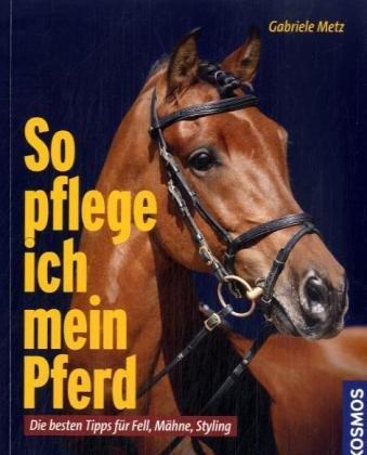 So pflege ich mein Pferd: Die besten Tipps für Fell, Mähne, Styling