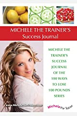 Michele the Trainer's Success Journal of the 100 Ways to Lose 100 Pounds Series (Michele Trainer's Journal of the 100 Ways to Lose 100 Pounds Series)