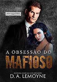 A Obsessão do Mafioso: Livro 1 da Série Alfas da Máfia