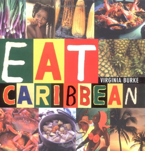 Eat Caribbean by Virginia Burke