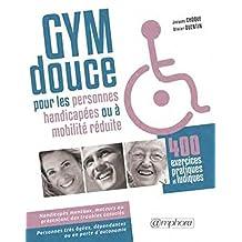 Gym douce pour les personnes handicapées [nouvelle édition]: Ou à mobilité réduite