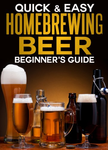 Homebrewing Beer: The Beginner's Guide (Quick and Easy Series) Homebrewing Beer