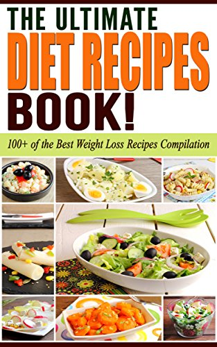 Diets: The Ultimate DIET RECIPES Book!: Diets: 100+ of the Best Weight Loss Recipes Compilation (Paleo Diet, Atkins Diet, Low Carb Diet, Ketogenic Diet) by Life Changing Diets