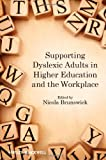 Supporting Dyslexic Adults in Higher Education and the Workplace, Nicola Brunswick, 0470974788