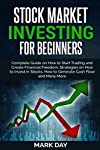 Stock Market Investing for Beginners: Complete Guide on How to Start Trading and Create Financial Freedom. Strategies on...