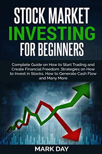 Stock Market Investing for Beginners: Complete Guide on How to Start Trading and Create Financial Freedom. Strategies on How to Invest in Stocks, How to Generate Cash Flow and Many More (The Complete Idiots Guide To Stock Investing)