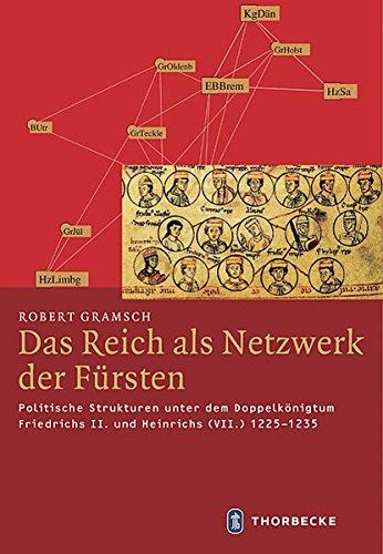 Das Reich als Netzwerk der Fürsten - Politische Strukturen unter dem Doppelkönigtum Friedrichs II. und Heinrichs (VII.) 1225-1235 (Mittelalter-Forschungen, Band 40)