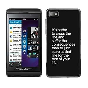 FlareStar Colour Printing Cross The Line Consequences Life Inspirational cáscara Funda Case Caso de plástico para Blackberry Z10