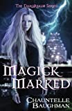 Magick Marked, Chauntelle Baughman, 0989178811