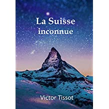 La Suisse inconnue (French Edition)