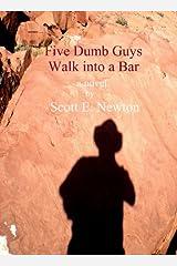 Five Dumb Guys Walk Into a Bar Kindle Edition