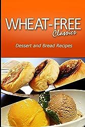 Wheat - Free Classics - Dessert and Bread Recipes
