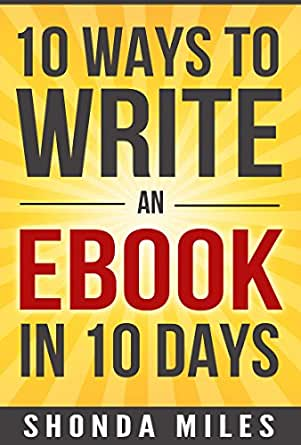 10 Ways to write an eBook in 10 days: Learn how to write an eBook ...