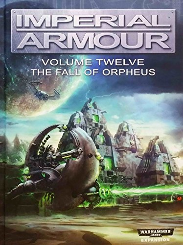 Imperial Armour 12: Volume Twelve - The Fall of Orpheus Hardcover Sourcebook (Warhammer 40,000 40K 30K Forge World Games Workshop)