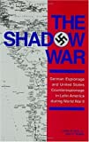 img - for The Shadow War: German Espionage and United States Counterespionage in Latin America during World War II by Leslie B. Rout Jr. (1986-01-01) book / textbook / text book