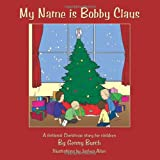 My Name Is Bobby Claus, Genny Burch, 1449042333