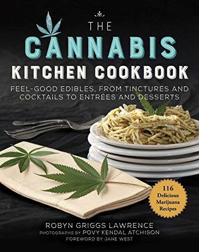 The Cannabis Kitchen Cookbook: Feel-Good Edibles, from Tinctures and Cocktails to Entrées and Desserts by Robyn Griggs Lawrence