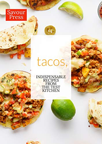 Tacos,: Indispensable Taco Recipes from the Test Kitchen by SAVOUR PRESS