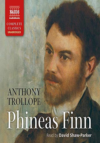 Phineas Finn - (ANNOTATED) Original, Unabridged, Complete, Enriched [Oxford University Press]